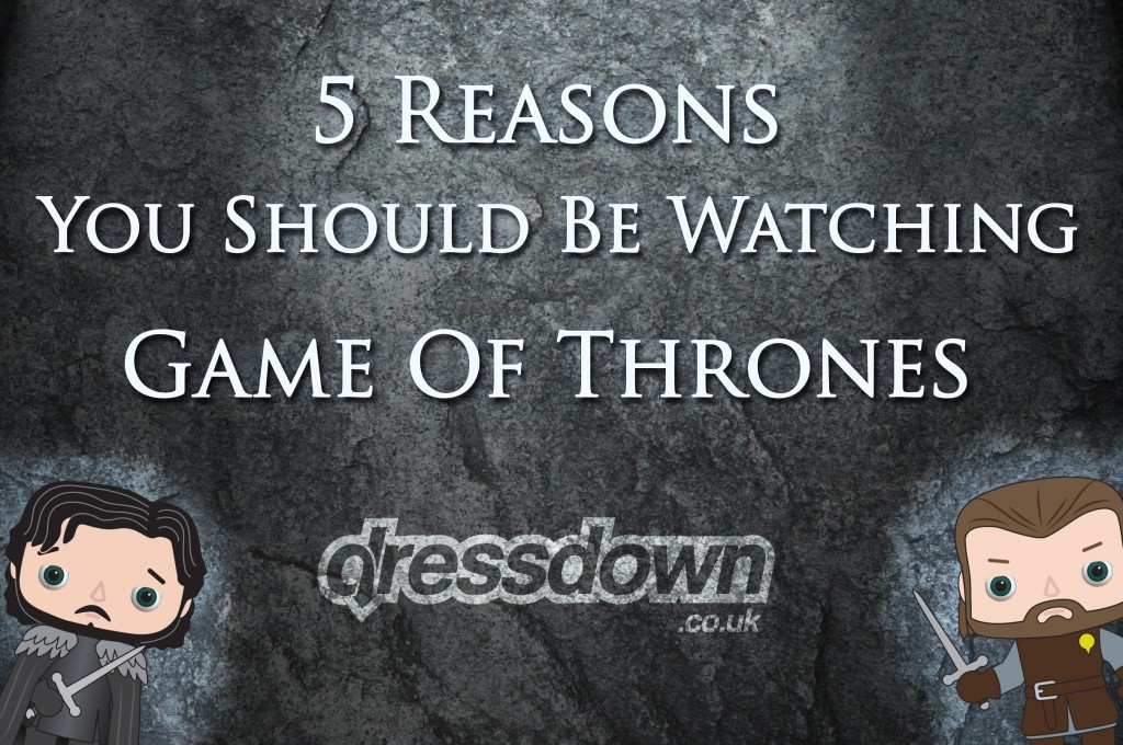 5 Reasons You Should Be Watching Game Of Thrones