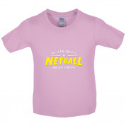 All I Care About Is Netball Kids T Shirt