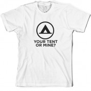 Your Tent or Mine T Shirt