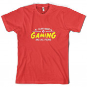 All I Care About Is Gaming T Shirt