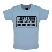 I just spent nine months on the inside Baby T Shirt