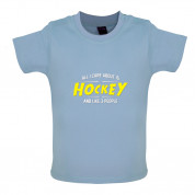 All I Care About Is Hockey Baby T Shirt