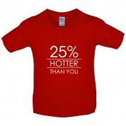 25% Hotter Than You Kids T Shirt