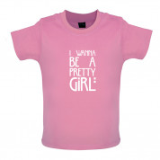 I Wanna Be A Pretty Girl Baby T Shirt