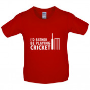 I'd Rather Be Playing Cricket Kids T Shirt