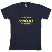 All I Care About Is Football T Shirt