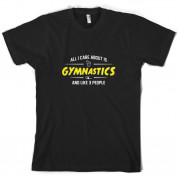 All I Care About Is Gymnastics T Shirt