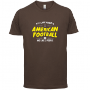 All I Care About Is American Football T Shirt
