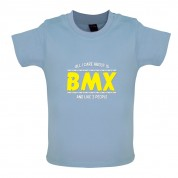 All I Care About Is BMX Baby T Shirt