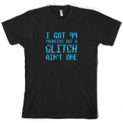 99 Problems But A Glitch Ain't One T Shirt