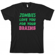 Zombies Love You For Your Brains T Shirt