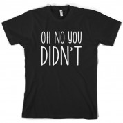 Oh No You Didn't T Shirt