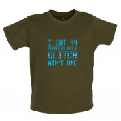 99 Problems But A Glitch Ain't One Baby T Shirt