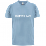 #Getting Data T Shirt