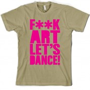 F**K Art Lets Dance T Shirt