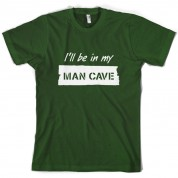 I'll Be In My Mancave T Shirt