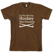 On The 8th Day Hockey Was Created T Shirt