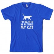 I'd Rather Be Petting My Cat T Shirt