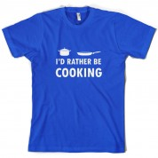 I'd Rather Be Cooking T Shirt