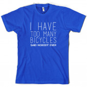 I Have Too Many Bicycles Said Nobody Ever T Shirt