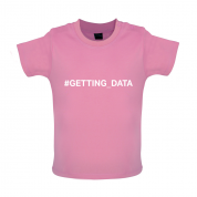 #Getting Data Baby T Shirt
