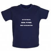 May the force be equal to mass times Acceleration Baby T Shirt