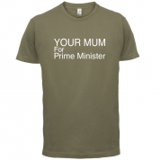 Your Mum for Prime Minister T Shirt
