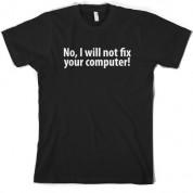 No I Will Not Fix Your Computer T Shirt