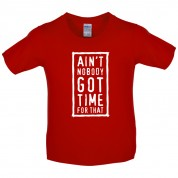 Ain't Nobody Got Time For That Kids T Shirt