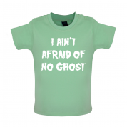 I Aint Afraid Of No Ghost Baby T Shirt
