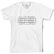 A Man Is Not Complete Until He Is Married…...Then He Is Finished! T Shirt