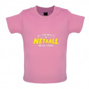 All I Care About Is Netball Baby T Shirt