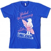 Global warming is totally uncool T Shirt