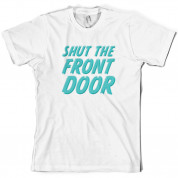 Shut The Front Door T Shirt