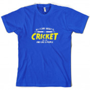 All I Care About Is Cricket T Shirt