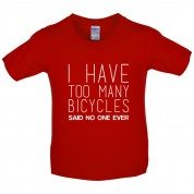I Have Too Many Bicycles Said No One Ever Kids T Shirt