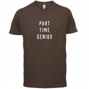 Part Time Genius T Shirt