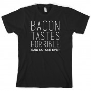 Bacon Tastes Horrible Said No One Ever T Shirt