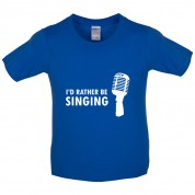 I'd Rather Be Singing Kids T Shirt