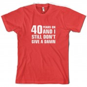 40 Years And I Still Don't Give A Damn T Shirt