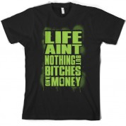 Life aint nothing but bitches and money T Shirt