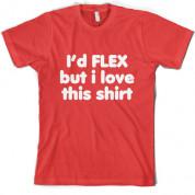 I'd flex but I love this T Shirt