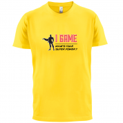 I Game Whats Your Super Power MALE Design T Shirt