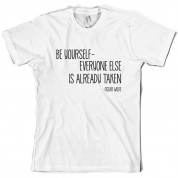 Be Yourself - Everyone Else Is Already Taken T Shirt