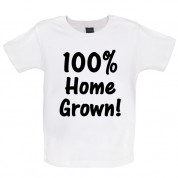100% Home Grown! Baby T Shirt