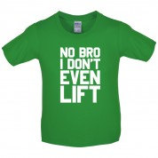 No Bro I Don't Even Lift Kids T Shirt