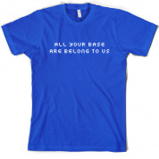 All your base are belong to us T shirt
