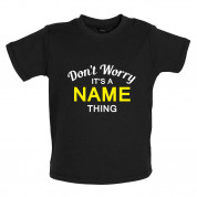 Don't Worry it's a Custom Name Thing Baby T Shirt
