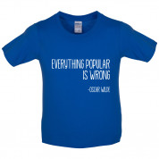 Everything Popular is Wrong Kids T Shirt