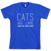 Cats Are lame Said No One Ever T Shirt